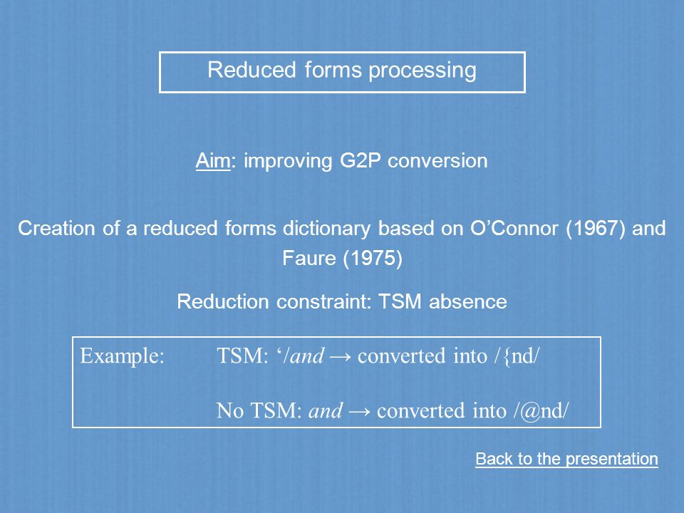 Reduced forms processing Creation of a reduced forms dictionary based on OConnor (1967) and Faure (1975) Reduction constraint: TSM absence Aim: improv