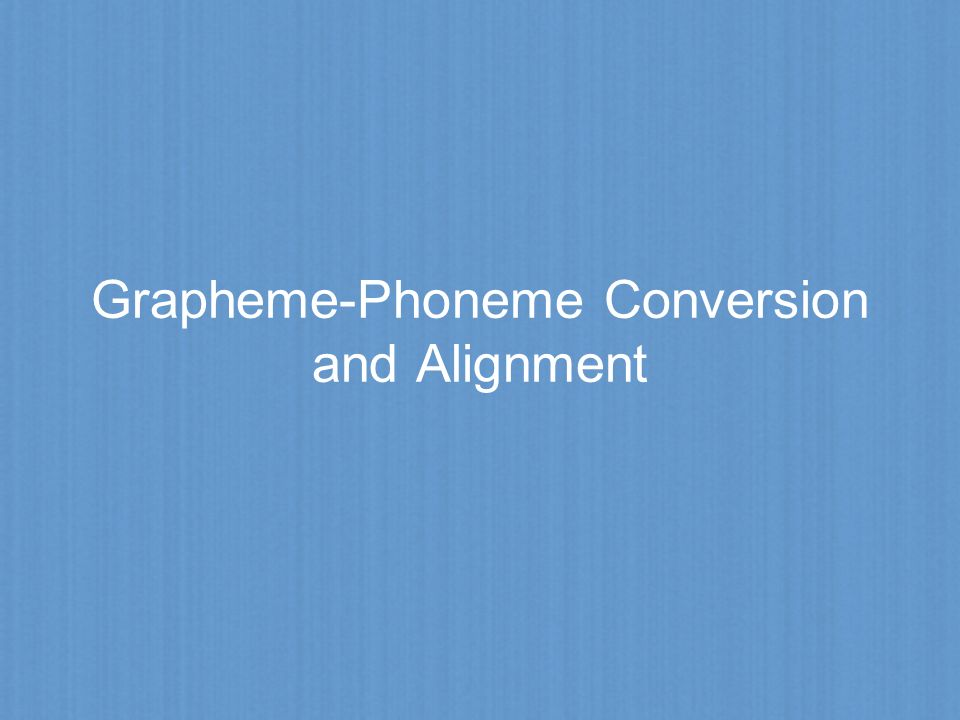 Grapheme-Phoneme Conversion and Alignment