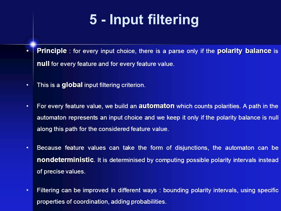 5 - Input filtering Principle polarity balance null Principle : for every input choice, there is a parse only if the polarity balance is null for every feature and for every feature value.