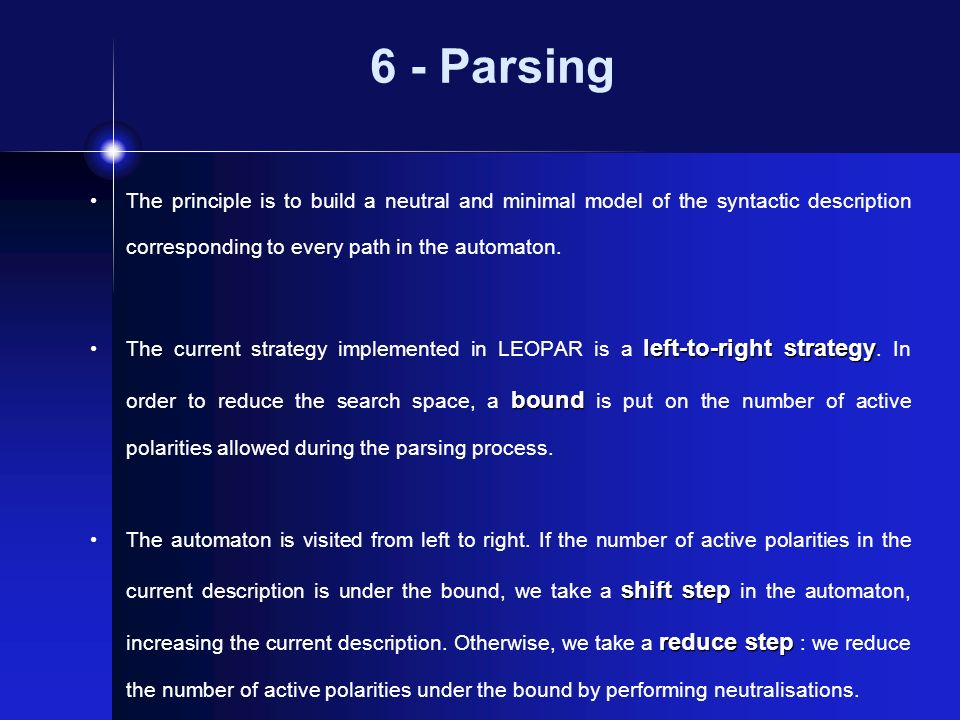 6 - Parsing The principle is to build a neutral and minimal model of the syntactic description corresponding to every path in the automaton. left-to-r