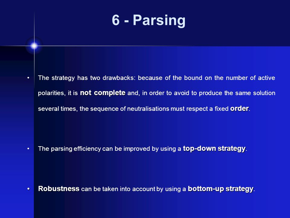 6 - Parsing not complete order The strategy has two drawbacks: because of the bound on the number of active polarities, it is not complete and, in order to avoid to produce the same solution several times, the sequence of neutralisations must respect a fixed order.