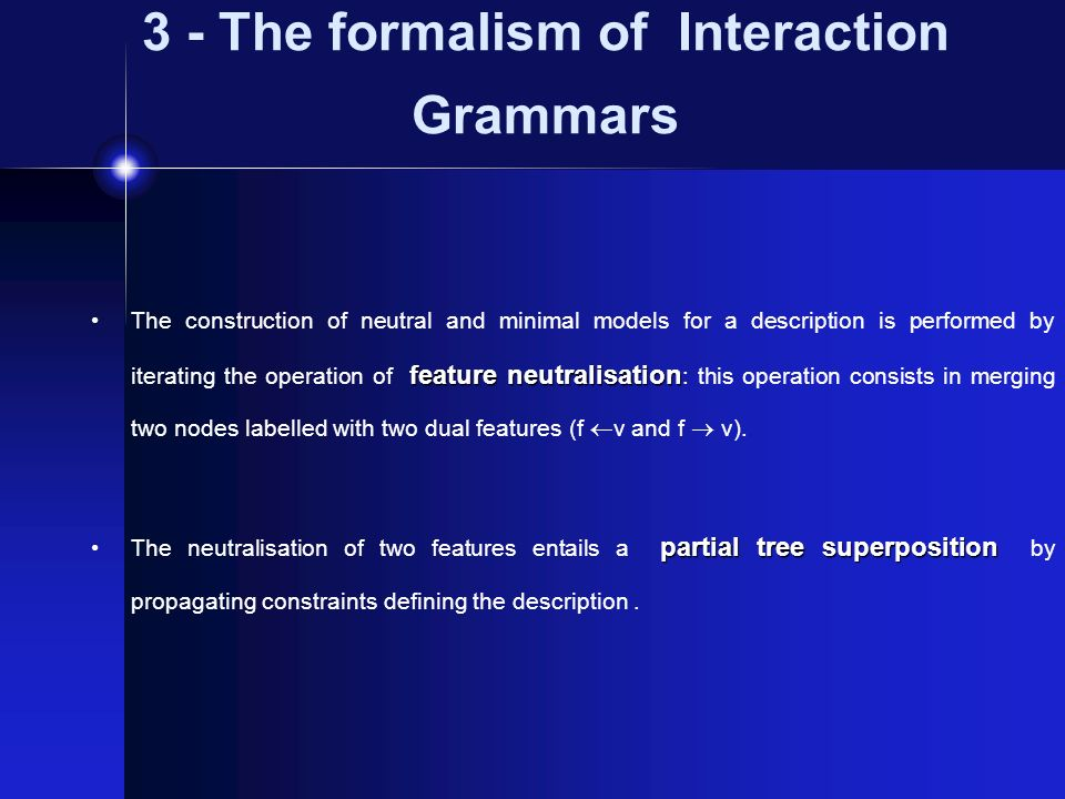 3 - The formalism of Interaction Grammars feature neutralisation The construction of neutral and minimal models for a description is performed by iter