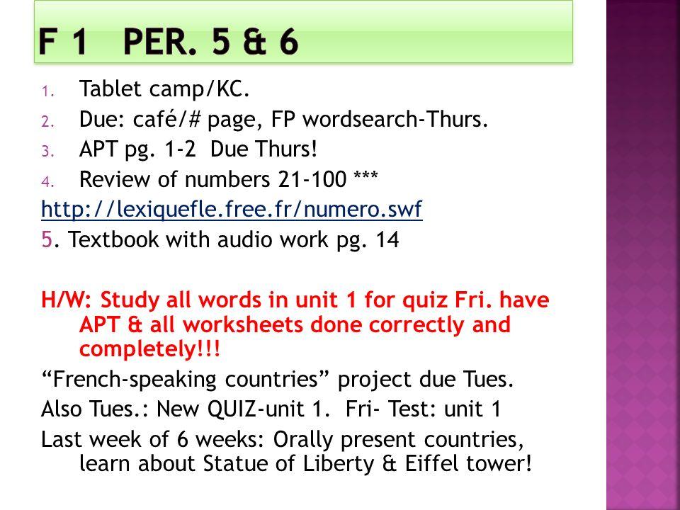 1. Tablet camp/KC. 2. Due: café/# page, FP wordsearch-Thurs. 3. APT pg. 1-2 Due Thurs! 4. Review of numbers 21-100 *** http://lexiquefle.free.fr/numer