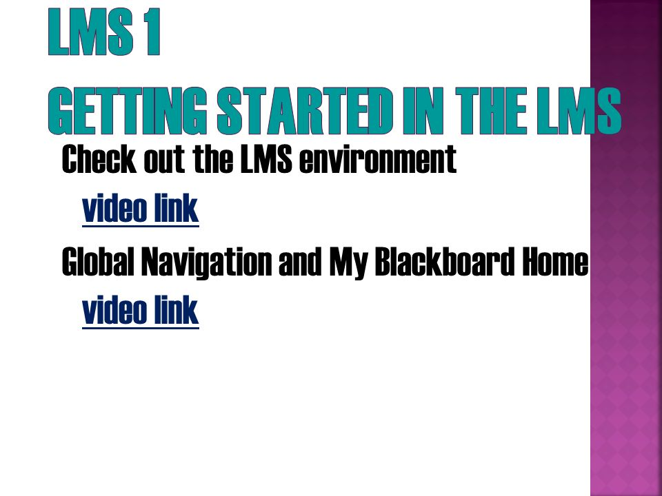 Check out the LMS environment video link video link Global Navigation and My Blackboard Home video link video link