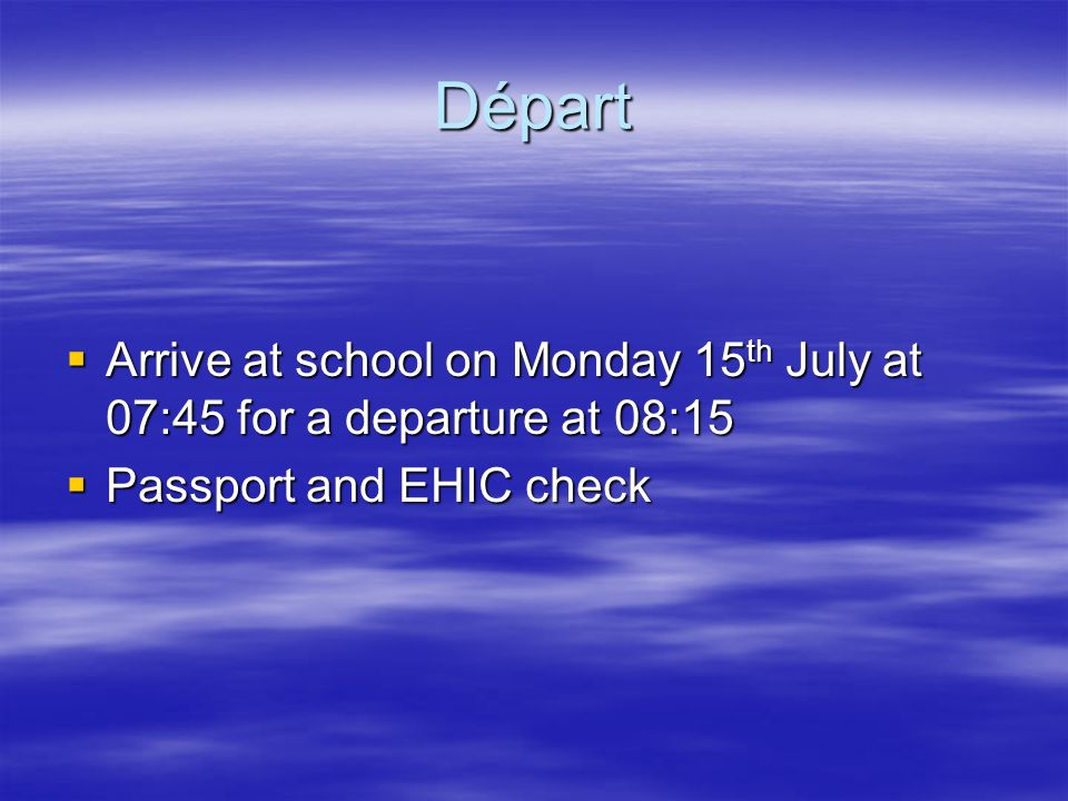 Départ Arrive at school on Monday 15 th July at 07:45 for a departure at 08:15 Arrive at school on Monday 15 th July at 07:45 for a departure at 08:15
