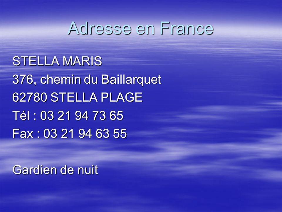 Adresse en France STELLA MARIS 376, chemin du Baillarquet 62780 STELLA PLAGE Tél : 03 21 94 73 65 Fax : 03 21 94 63 55 Gardien de nuit