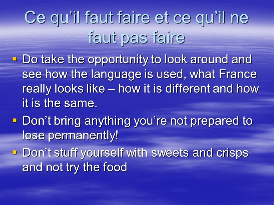 Ce quil faut faire et ce quil ne faut pas faire Do take the opportunity to look around and see how the language is used, what France really looks like