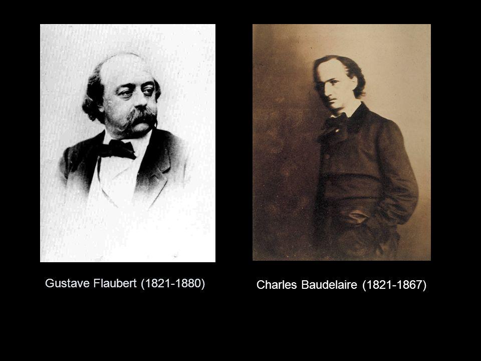 Gustave Flaubert (1821-1880) Charles Baudelaire (1821-1867)