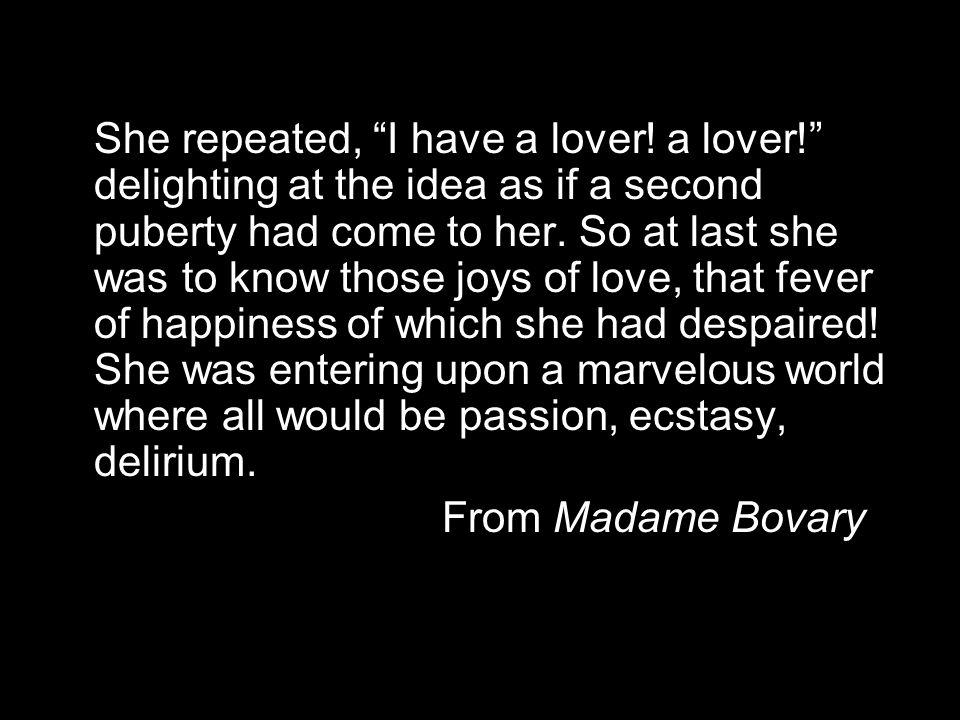 She repeated, I have a lover. a lover.