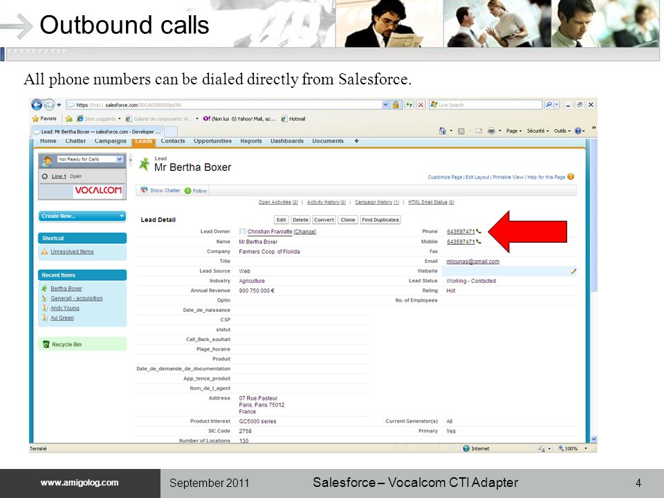 www.unilog.com www.amigolog.com Salesforce – Vocalcom CTI Adapter 4September 2011 Outbound calls All phone numbers can be dialed directly from Salesfo