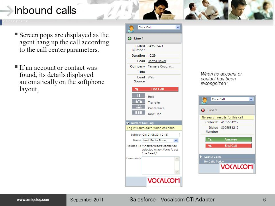 www.unilog.com www.amigolog.com Salesforce – Vocalcom CTI Adapter 6September 2011 Inbound calls Screen pops are displayed as the agent hang up the cal