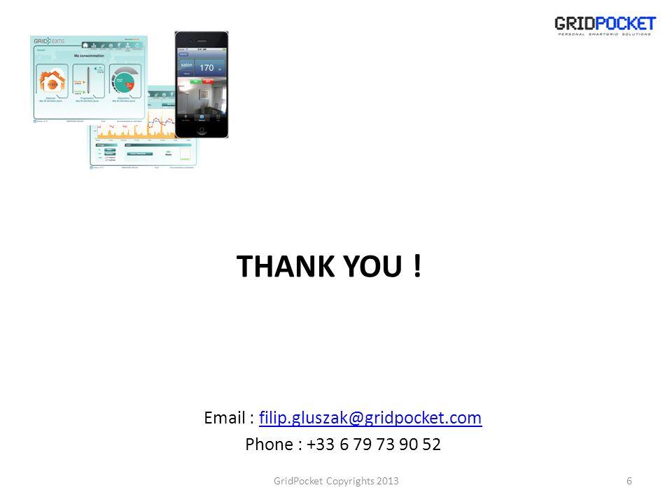 6 Email : filip.gluszak@gridpocket.comfilip.gluszak@gridpocket.com Phone : +33 6 79 73 90 52 THANK YOU .