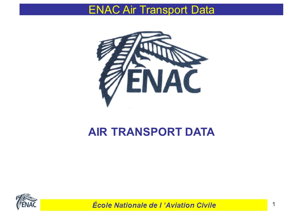 1 ENAC Air Transport Data AIR TRANSPORT DATA École Nationale de l Aviation Civile