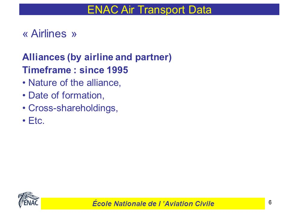 6 « Airlines » Alliances (by airline and partner) Timeframe : since 1995 Nature of the alliance, Date of formation, Cross-shareholdings, Etc.