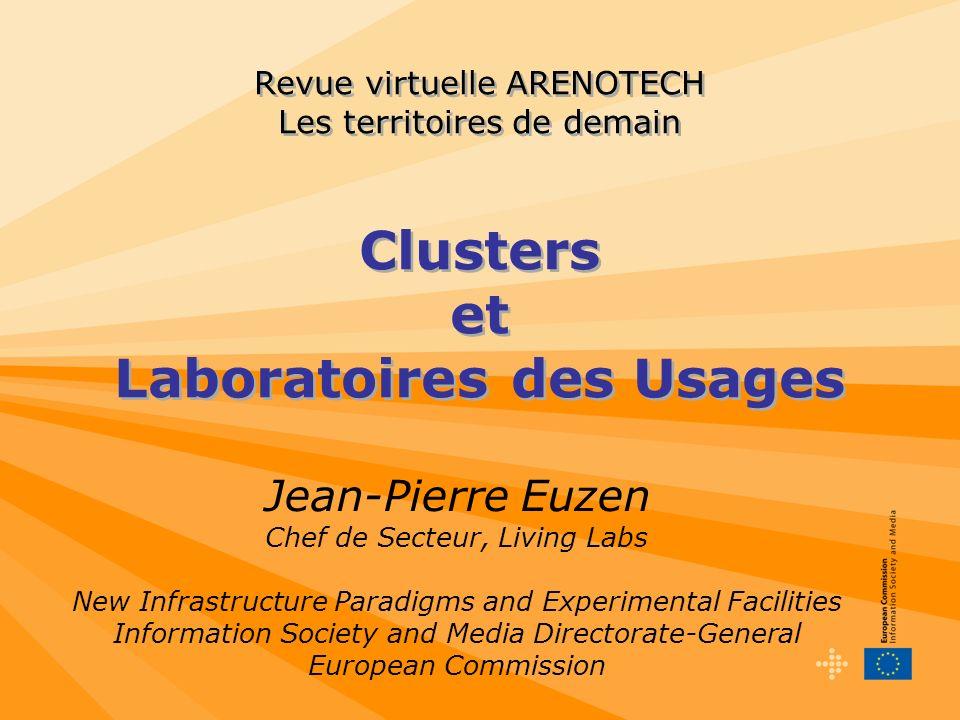 Revue virtuelle ARENOTECH Les territoires de demain Clusters et Laboratoires des Usages Jean-Pierre Euzen Chef de Secteur, Living Labs New Infrastruct