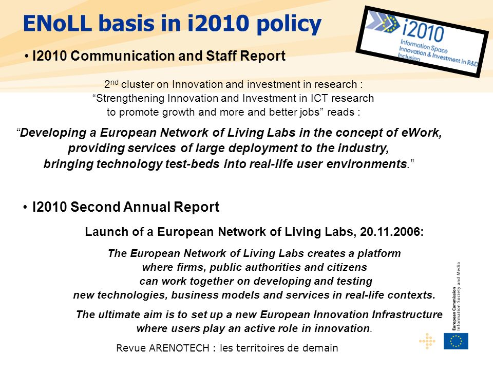 Revue ARENOTECH : les territoires de demain I2010 Second Annual Report Launch of a European Network of Living Labs, 20.11.2006: The European Network of Living Labs creates a platform where firms, public authorities and citizens can work together on developing and testing new technologies, business models and services in real-life contexts.
