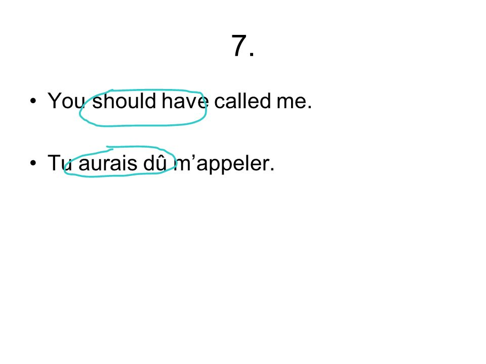 7. You should have called me. Tu aurais dû mappeler.