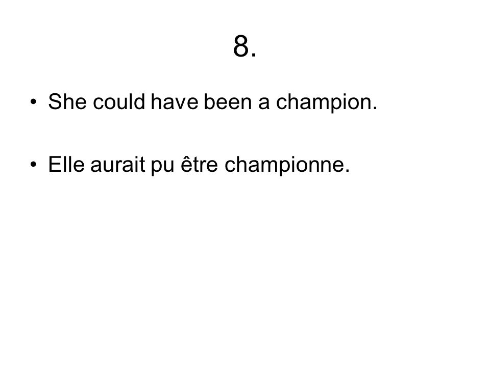8. She could have been a champion. Elle aurait pu être championne.