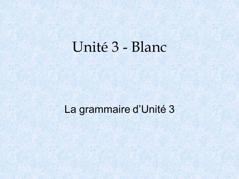 Unité 3 - Blanc La grammaire dUnité 3