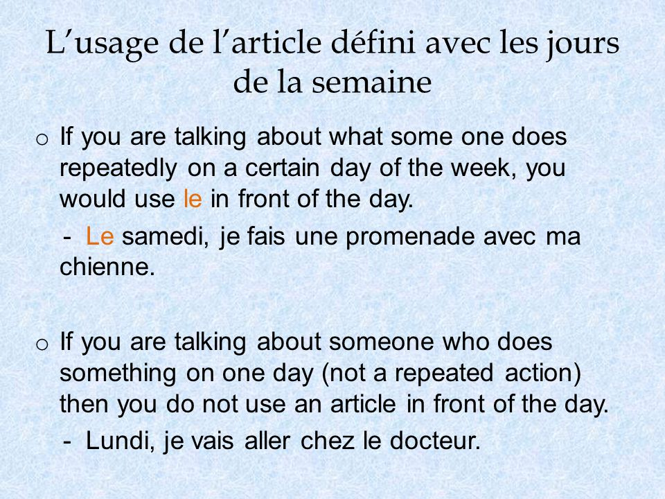 Lusage de larticle défini avec les jours de la semaine o If you are talking about what some one does repeatedly on a certain day of the week, you woul