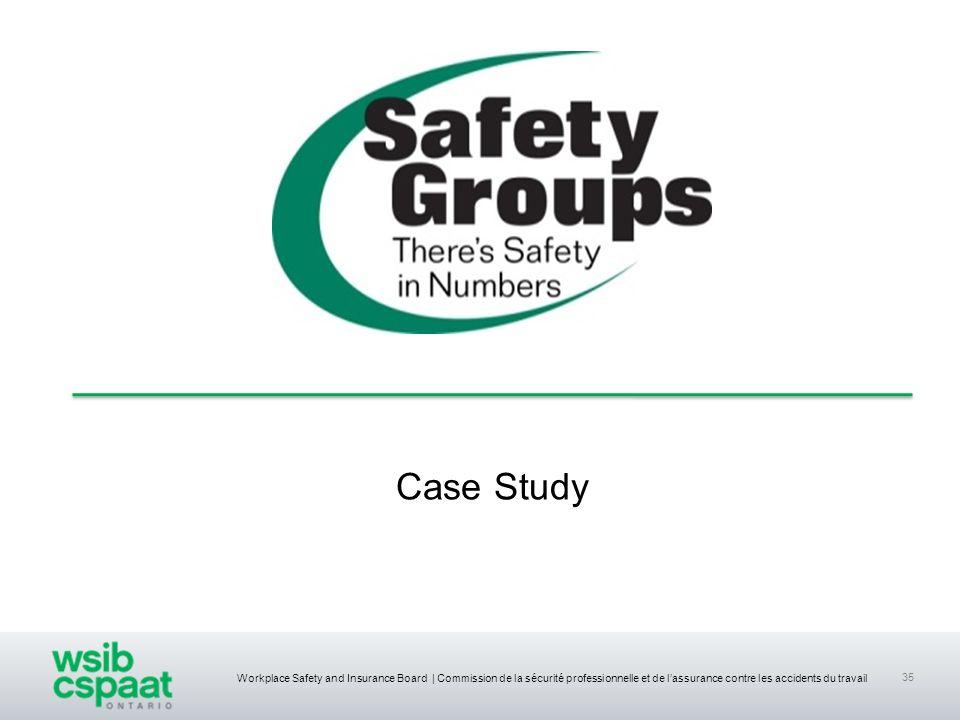 Workplace Safety and Insurance Board | Commission de la sécurité professionnelle et de lassurance contre les accidents du travail 35 Case Study