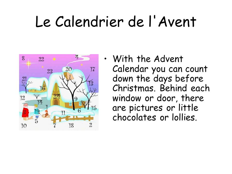 Le Calendrier de l Avent With the Advent Calendar you can count down the days before Christmas.