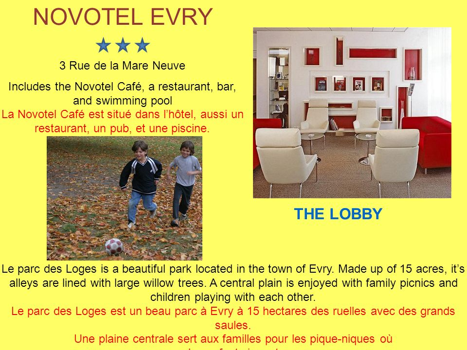 NOVOTEL EVRY 3 Rue de la Mare Neuve Includes the Novotel Café, a restaurant, bar, and swimming pool La Novotel Café est situé dans lhôtel, aussi un re