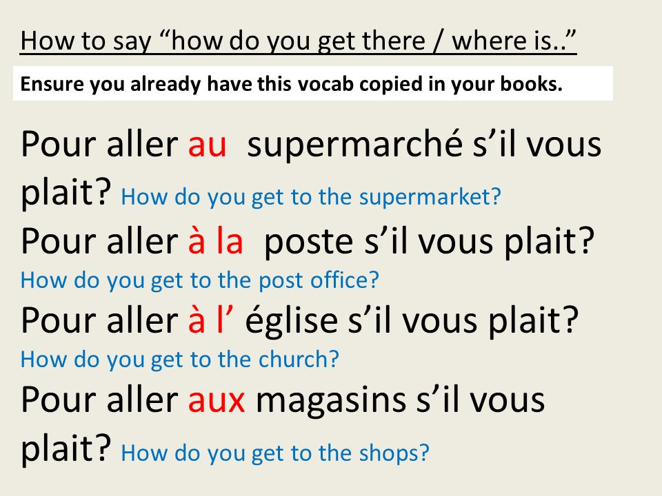How to say how do you get there / where is.. Pour aller au supermarché sil vous plait.
