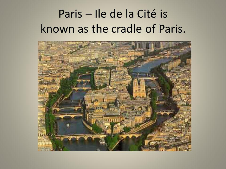 Paris – Ile de la Cité is known as the cradle of Paris.