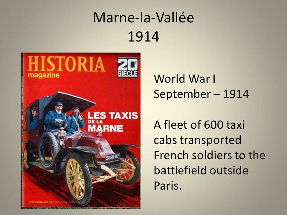 Marne-la-Vallée 1914 World War I September – 1914 A fleet of 600 taxi cabs transported French soldiers to the battlefield outside Paris.