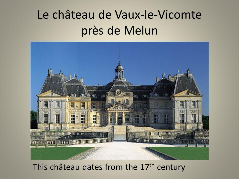 Le château de Vaux-le-Vicomte près de Melun This château dates from the 17 th century.