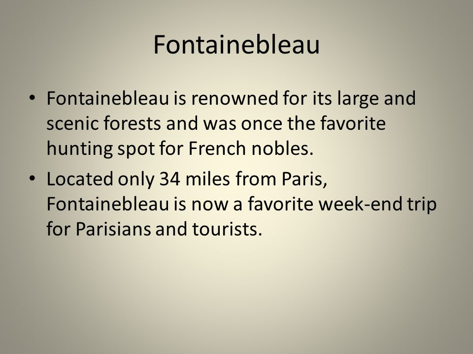 Fontainebleau is renowned for its large and scenic forests and was once the favorite hunting spot for French nobles.