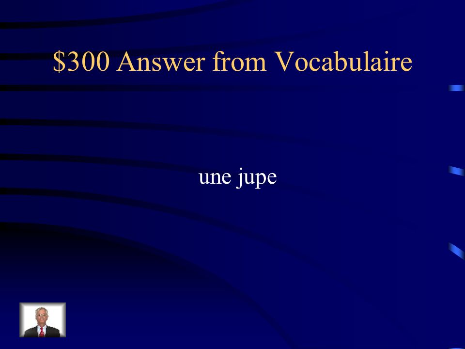 $300 Question from Vocabulaire Comment dit-on skirt
