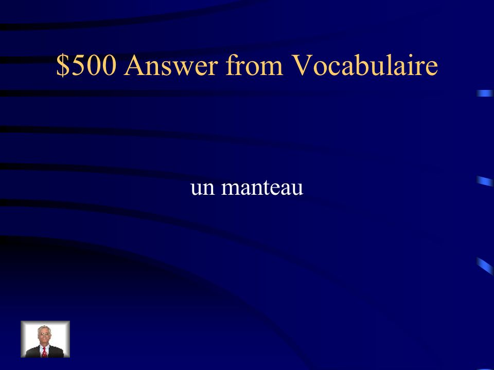 $500 Question from Vocabulaire Comment dit-on coat (not jacket or parka)