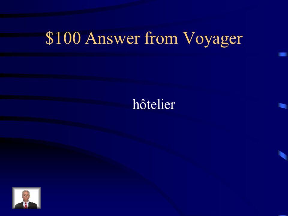 $100 Question from Voyager Lhomme qui travail à lhôtel est un ________.