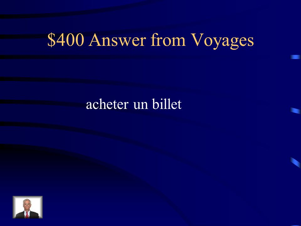 $400 Question from Voyages Comment dit-on to buy a ticket
