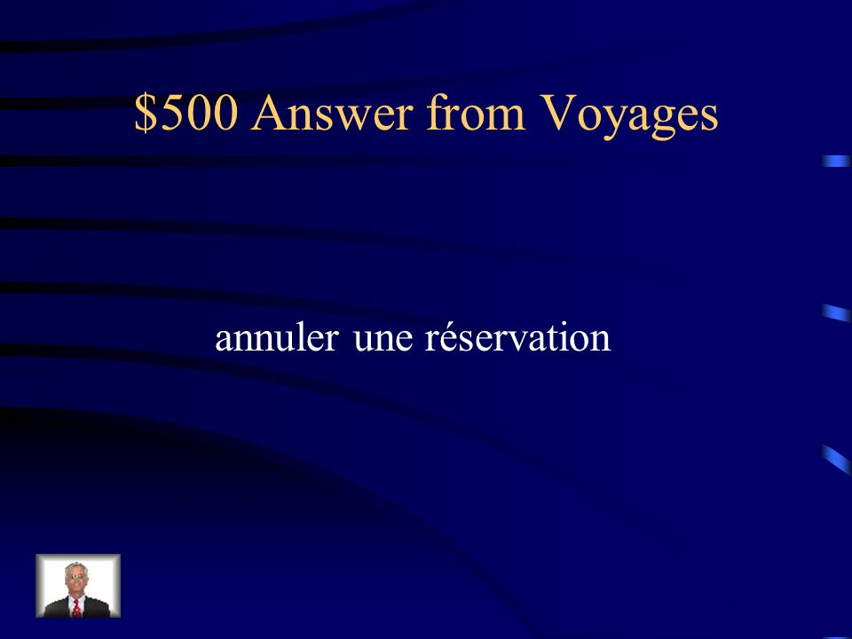$500 Question from Voyages Comment dit-on to cancel a reservation