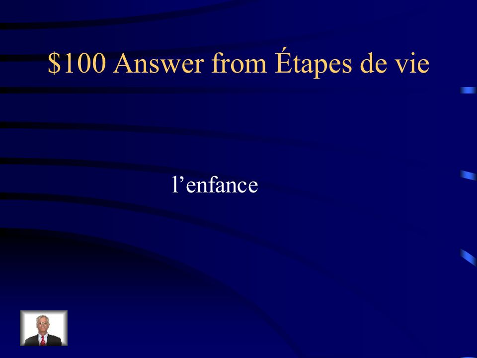 $100 Question from Étapes de vie Comment dit-on childhood