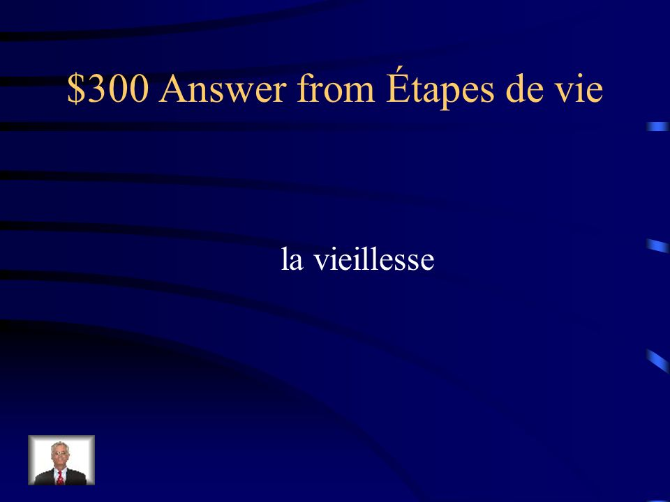 $300 Question from Étapes de vie Comment dit-on old age