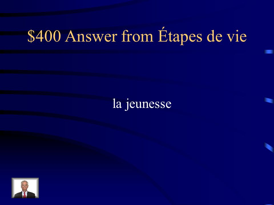 $400 Question from Étapes de vie Comment dit-on youth