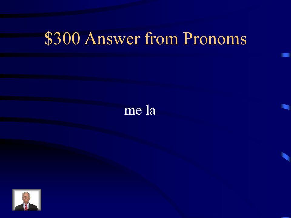 $300 Question from Pronoms Elle rend la voiture à toi? Oui, elle _____ rend.