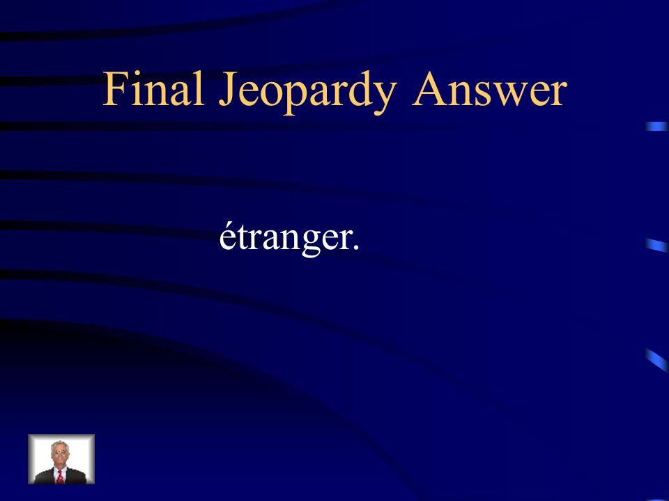Final Jeopardy Quand un Américain va en Europe, il va à l ________________________.