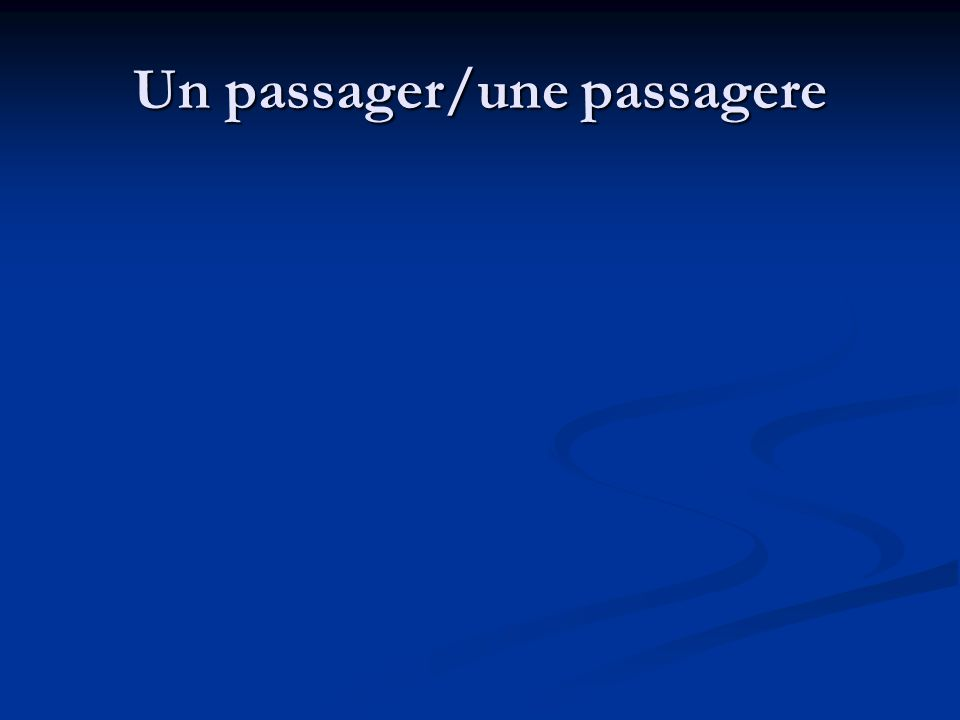 Un passager/une passagere