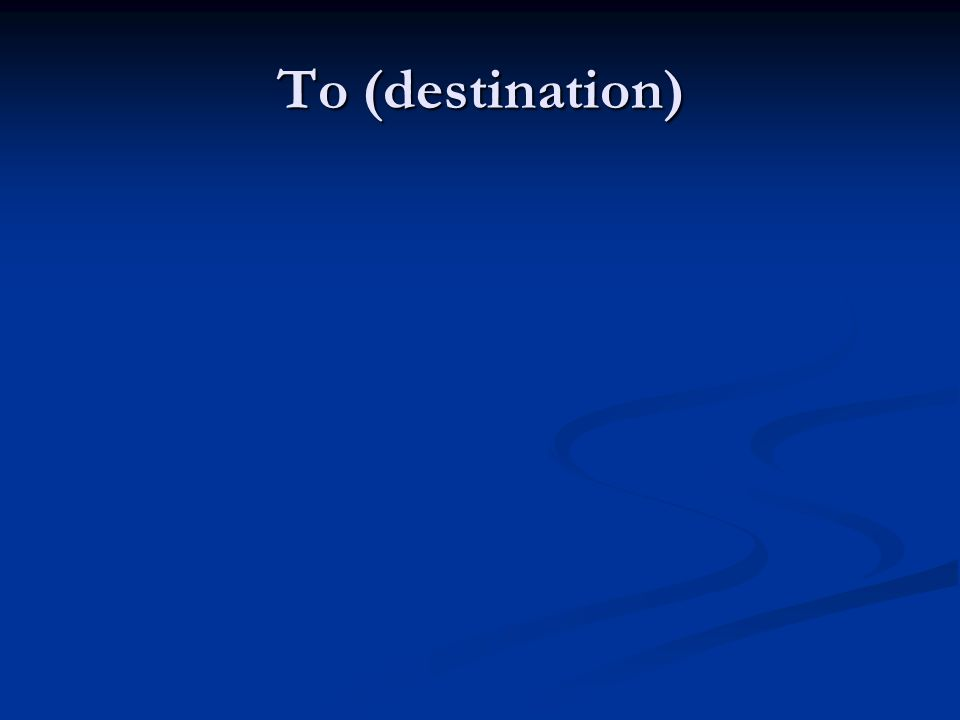 To (destination)