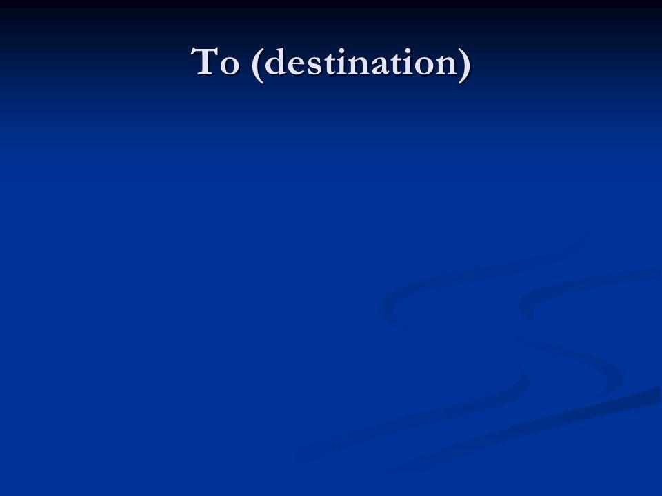 To (destination)