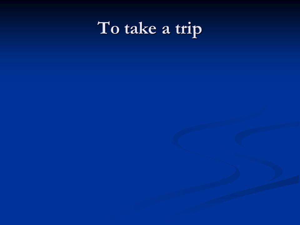 To take a trip