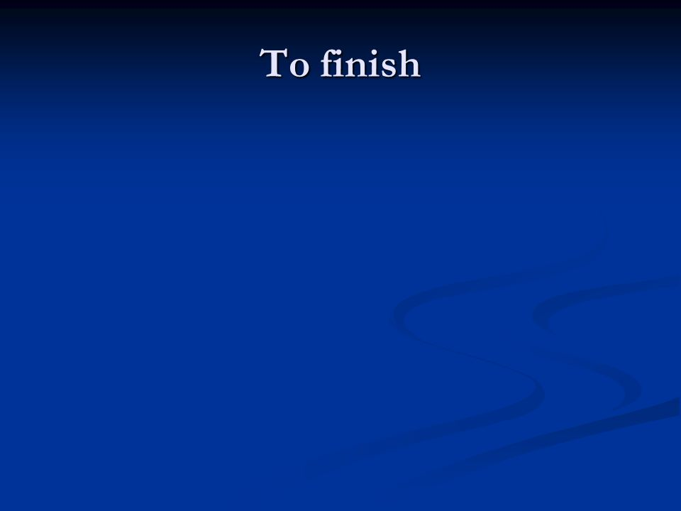 To finish