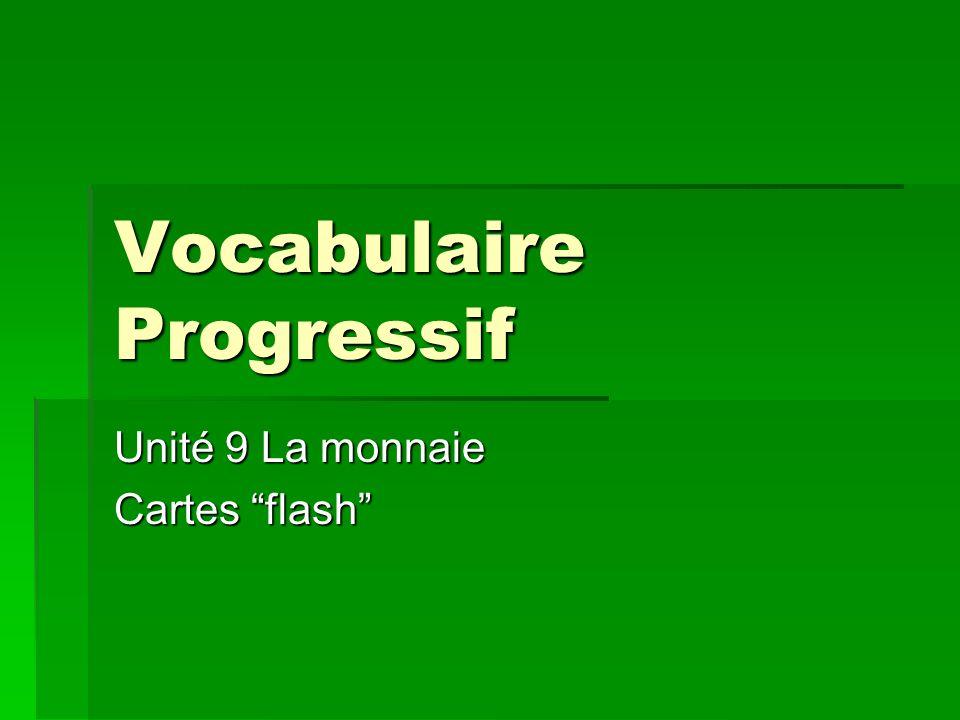 Vocabulaire Progressif Unité 9 La monnaie Cartes flash