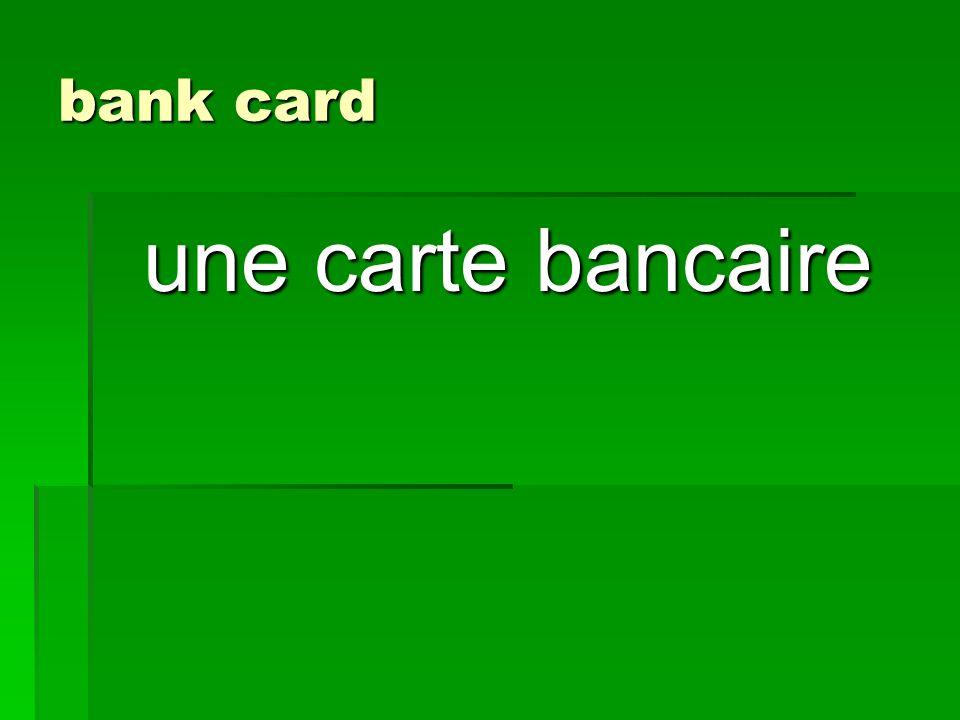 bank card une carte bancaire