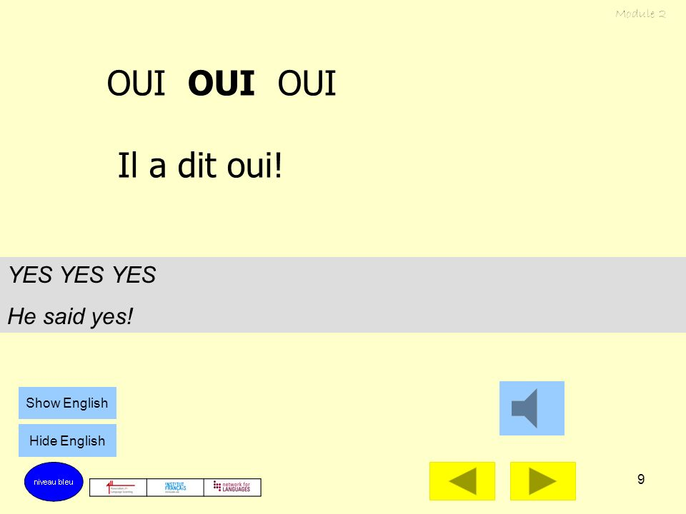 8 Tu as dit non ? Oui. Did you say no? Yes. Show English Hide English